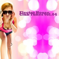 Electro House Club Tunes, Vol.04 (Incl. 32 Tracks) — сборник