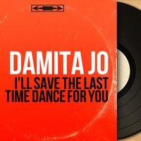 I'll Save the Last Time Dance for You — Damita Jo