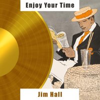 Enjoy Your Time — Jim Hall