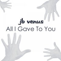 All I Gave to You — JB Venus