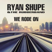 We Rode On — Ryan Shupe & the RubberBand
