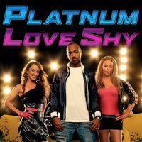 Love Shy (Thinking About You) — Platnum