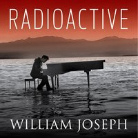Radioactive — William Joseph