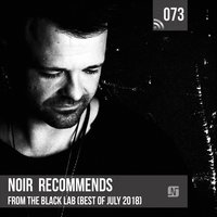 Noir Recommends 073 - From the Black Lab (Best of July 2018) — Noir