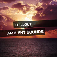 Chillout Ambient Sounds — Ambient Arena