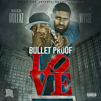 Bullet Proof Love — Wyise, Reed Dollaz