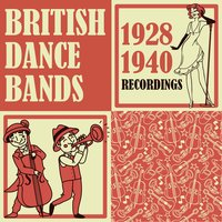 British Dance Bands 1928 - 1940 — сборник