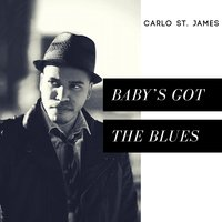 Baby's Got the Blues — Carlo St. James