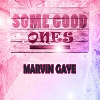 Some Good Ones — Marvin Gaye