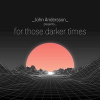For Those Darker Times — John Andersson