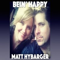 Bein' Happy — Matt Hybarger