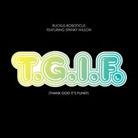 T.G.I.F. (Thank God It's Funky) — Spanky Wilson, Ruckus Roboticus