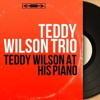 Teddy Wilson At His Piano — Teddy Wilson Trio