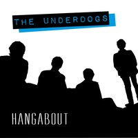 Hangabout — The Underdogs