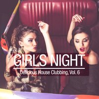 Girls Night - Delicious House Clubbing, Vol. 6 — сборник
