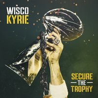 Secure the Trophy — Wisco Kyrie