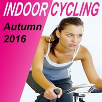 Indoor Cycling Autumn 2016 - Spinning the Best Indoor Cycling Music in the Mix & DJ Mix — сборник