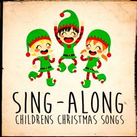 Sing-Along Children's Christmas Songs — Ирвинг Берлин, Феликс Мендельсон, The Merry Christmas Players, Voices Of Christmas, Really Fun Kids Songs