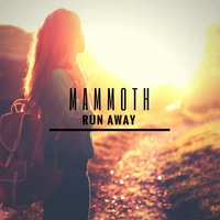 Run Away — Mammoth