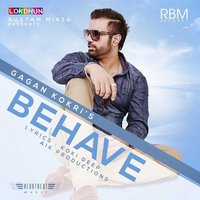 Behave — Gagan Kokri