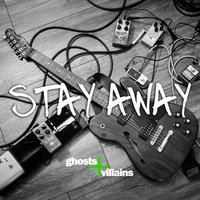 Stay Away — Ghosts + Villains