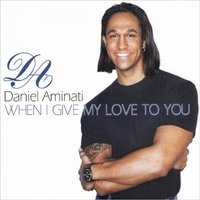 When I Give My Love to You — Daniel Aminati