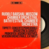 Tippett: Concerto pour double orchestre à cordes - Prokofiev: Visions fugitives, version orchestrale, extraits — Rudolf Barshai, Moscow Chamber Orchestra, Bath Festival Chamber Orchestra