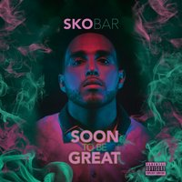 Soon to Be Great — Skobar