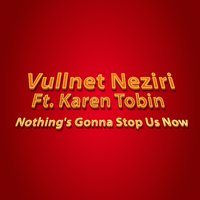Nothing's Gonna Stop Us Now — Karen Tobin, Vullnet Neziri