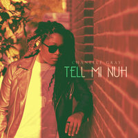 Tell Mi Nuh — Chanelle Gray