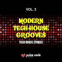 Modern Tech House Grooves, Vol. 3 (Tech House Stories) — сборник