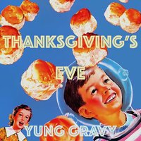 Thanksgiving's Eve — Yung Gravy