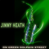 On Green Dolphin Street — Heath, Jimmy, Jimmy Heath
