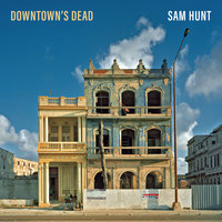 Downtown's Dead — Sam Hunt