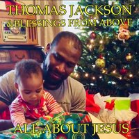 All About Jesus — Thomas Jackson & Blessings From Above