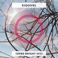 Super Bright Hits — Esquivel