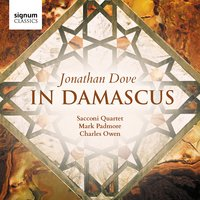 Jonathan Dove: In Damascus — Sacconi Quartet, Mark Padmore, Charles Owen, Jonathan Dove