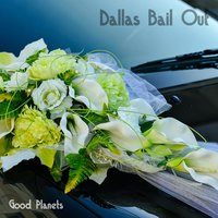 Dallas Bail Out — Good Planets