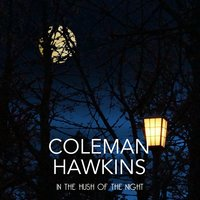 In the Hush of the Night — Coleman Hawkins