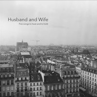 Five Songs to Have and to Hold — Husband and Wife