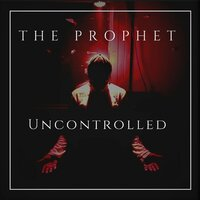 Uncontrolled — The Prophet