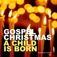 Gospel Christmas - A Child Is Born — сборник