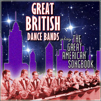 The Great British Dance Bands Play the Great American Songbook — сборник
