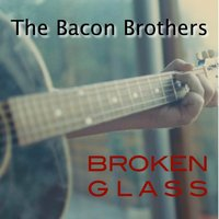 Broken Glass — The Bacon Brothers