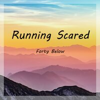 Running Scared — Forty Below