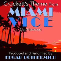 "Crockett's Theme (From the TV Series ""Miami Vice"") — Jan Hammer, Edgar Rothermich"