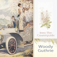 Into The Countryside — Woody Guthrie