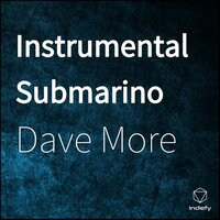 Instrumental Submarino — Dave More