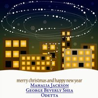 Merry Christmas and Happy New Year - The Christmas Songs — Mahalia Jackson, George Beverly Shea, Odetta, Феликс Мендельсон