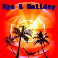 Spa & Holiday — Best Relaxing Spa Music, Spa & Spa, Spa, Best Relaxing Spa Music, Spa & Spa, Spa